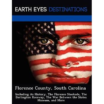 Florence Condado de South Carolina incluindo sua história a Florença Stockade o Darlington Raceway o Museu de guerra entre os Estados e muito mais por Sullivan & Monica