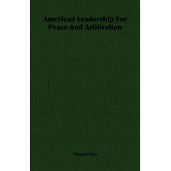 American Leadership For Peace And Arbitration by Hesperides