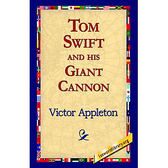Tom Swift and His Giant Cannon by Appleton & Victor & II