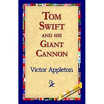 Tom Swift y su cañón gigante por Appleton y Victor y II