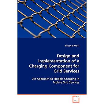 Design and Implementation of a Charging Component for Grid Services by Meier & Ruben B.