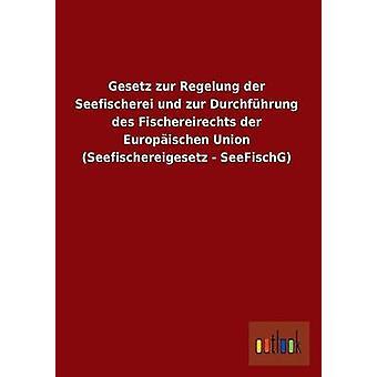 Gesetz Zur Regelung Der Seefischerei Und Zur Durchfuhrung Des Fischereirechts Der Europaischen Union Seefischereigesetz Seefischg von Ohne Autor
