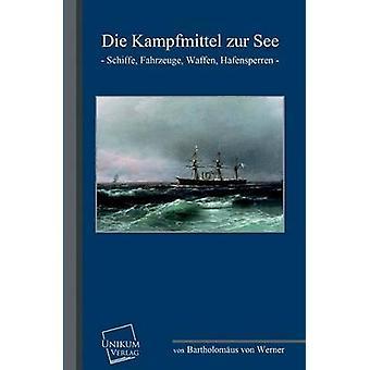 Die Kampfmittel Zur See by Werner & Bartholomaus Von