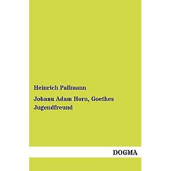 Johann Adam Horn Goethes Jugendfreund by Pallmann & Heinrich