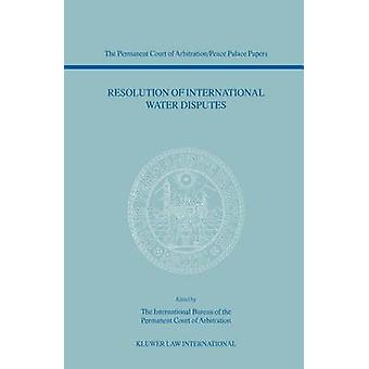 Resolution of International Water Disputes The Permanent Court of ArbitrationPeace Palace Papers Volume V by The Int. Bureau of the Perman.
