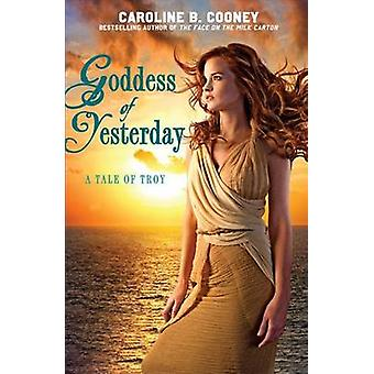 Goddess of Yesterday - A Tale of Troy by Caroline B Cooney - 978038573