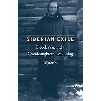 Siberian Exile - Blood - War - and a Granddaughter's Reckoning by Juli