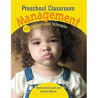 Preschool Classroom Management - 150 Teacher-tested Techniques by Lave