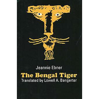 The Bengal Tiger by Jeannie Ebner - Lowell A. Bangerter - 97809294975