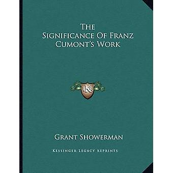 The Significance of Franz Cumont's Work by Grant Showerman - 97811630