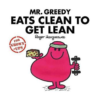 Mr Greedy Eats Clean to Get Lean by Roger Hargreaves - 9781405288705