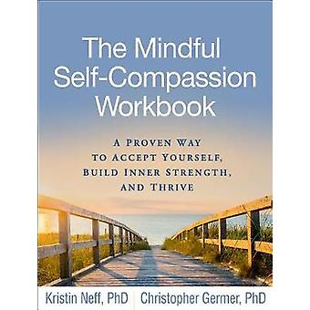 The Mindful Self-Compassion Workbook - A Proven Way to Accept Yourself
