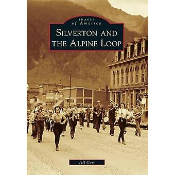 Silverton and the Alpine Loop by Jeff Corr - 9781467131551 Book