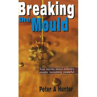 Breaking the Mould - True Stories About Ordinary People Becoming Power