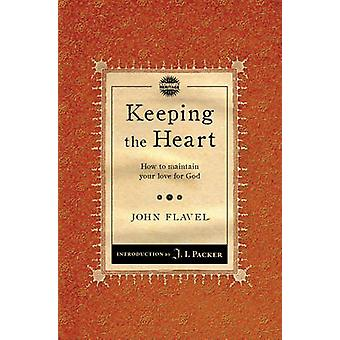 Keeping the Heart - How to Maintain Your Love for God by John Flavel -