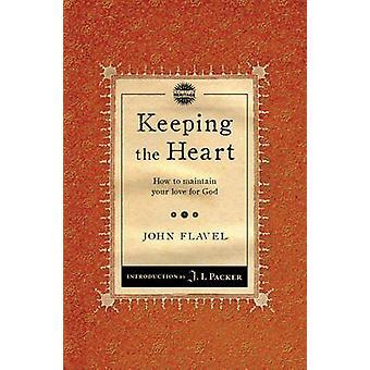 Garder le coeur - comment entretenir votre amour pour Dieu par John Flavel-
