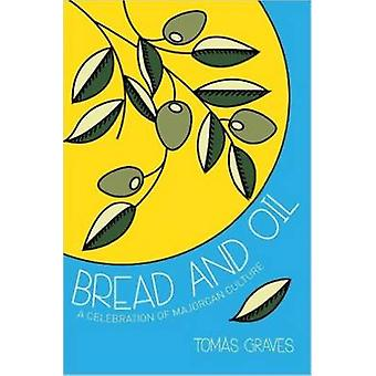 Bread & Oil - A Celebration of Majorcan Culture by Tomas Graves - 9781