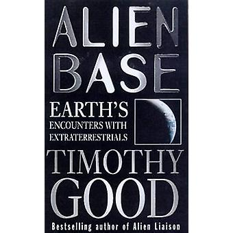 Alien Sie Base - Erde-Begegnungen mit Außerirdischen von Timothy Good
