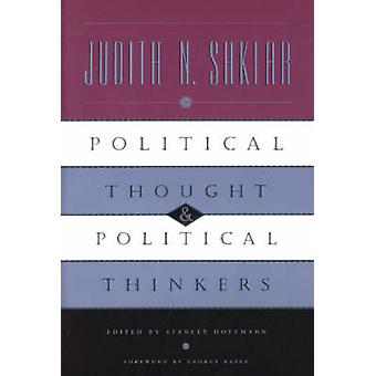 Political Thought and Political Thinkers by Judith N. Shklar - Stanle