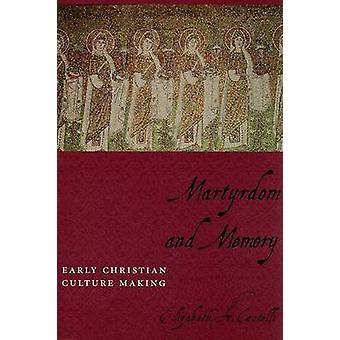 Martelaarschap en geheugen - vroege christelijke cultuur maken door Elizabeth A.