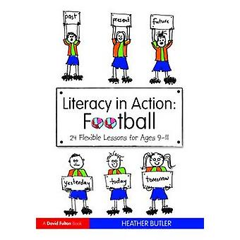 Literacy in Action - Football - 24 Flexible Lessons for Ages 9-11 by He