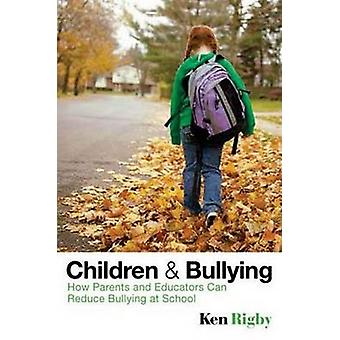 Children and Bullying - How Parents and Educators Can Reduce Bullying