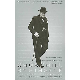 Churchill by Himself - The Definitive Collection of Quotations by Rich