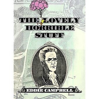 The Lovely Horrible Stuff by Eddie Campbell - Eddie Campbell - 978160