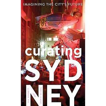 Curating Sydney - Imagining the City's Future by Jill Bennett - Saskia