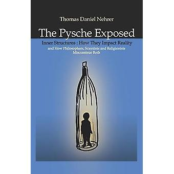 The Psyche Exposed - Inner Structures - How They Impact Reality and Ho