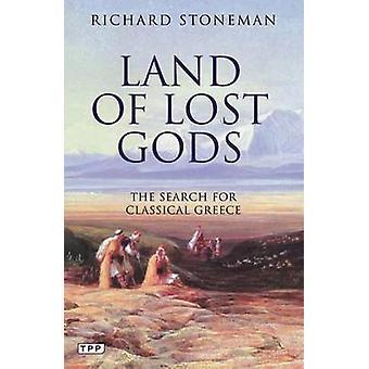 Tierra de dioses perdidos - la búsqueda de la Grecia clásica por Richard Stonema
