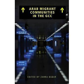 Arab Migrant Communities in the GCC - Media and Politics in the Wake o
