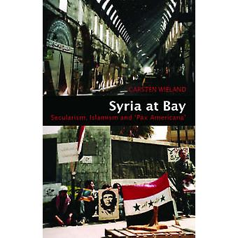 Syria at Bay - Secularism - Islamism - and  -Pax Americana - by Carsten