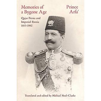 Memories of a Bygone Age - Qajar Persia and Imperial Russia 1853-1902