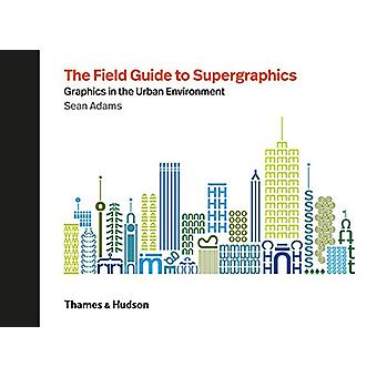 The Field Guide to Supergraphics - Graphics in the Urban Environment b
