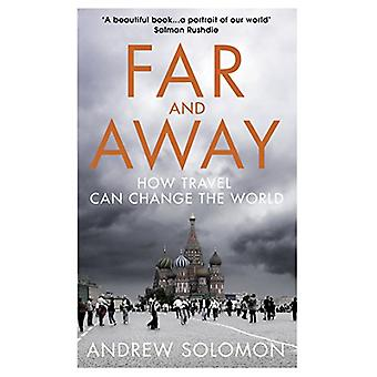 Far and Away - How Travel Can Change the World by Andrew Solomon - 978