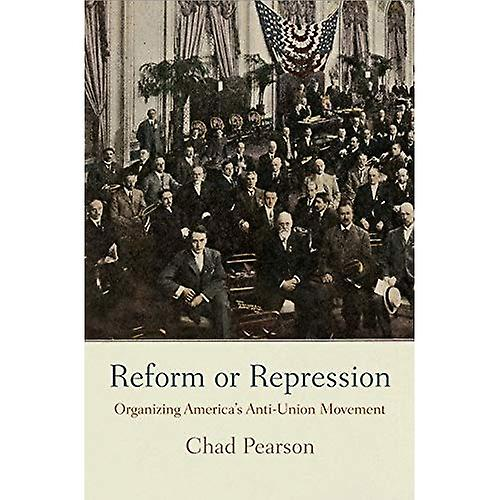 Reform or Repression  Organizing America& 039;s Anti-Union MoveHommest (American Affaires, Politics, and Society)