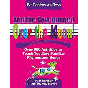 And the Cow Jumped Over the Moon!: Over 650 Activites to Teach Toddlers Familiar Rhymes and Songs (Toddlers & Twos)