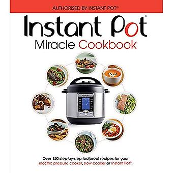 The Instant Pot Miracle Cookbook: Over 150 step-by-step foolproof recipes for your electric pressure cooker, slow cooker or Instant Pot. Fully authorised.