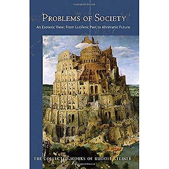Problems of Society: An Esoteric View, from Luciferic Past to Ahrimanic Future (Collected Works)
