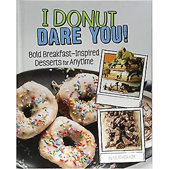 I Donut Dare You!: Bold Breakfast-Inspired Desserts for Anytime (Sassy Sweets)