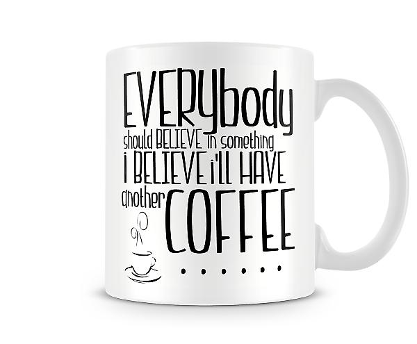 Everybody Should Believe In Something I Believe Printed Mug