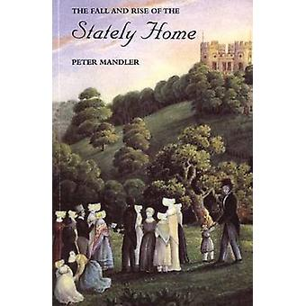 The Fall and Rise of the Stately Home by Mandler & Peter