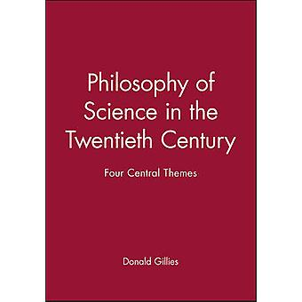 Philosophy of Science in the Twentieth Century Four Central Themes by Gillies & Donald