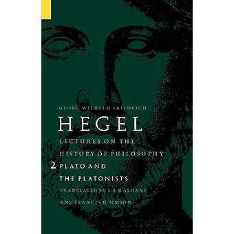 Lectures on the History of Philosophy Volume 2 Plato and the Platonists by Hegel & Georg Wilhelm Friedri