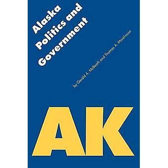 Alaska Politics and Government by McBeath & Gerald A.