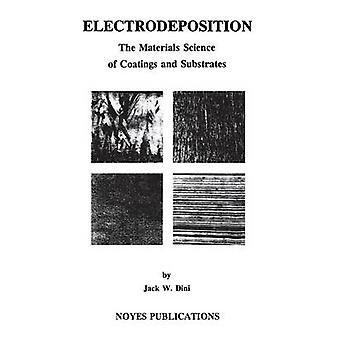 Electrodeposition The Materials Science of Coatings and Substrates by Dini & Jack W.