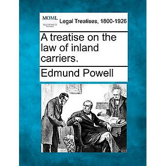 A treatise on the law of inland carriers. by Powell & Edmund