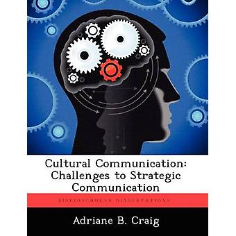 Cultural Communication Challenges to Strategic Communication by Craig & Adriane B.