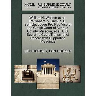 William H. Weldon et al. Petitioners v. Samuel E. Semple Judge Pro Hac Vice of the Circuit Court of Audrain County Missouri et al. U.S. Supreme Court Transcript of Record with Supporting Pleading by HOCKER & LON